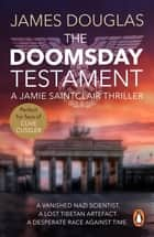 The Doomsday Testament - An adrenalin-fuelled historical conspiracy thriller you won't be able to put down… ebook by James Douglas