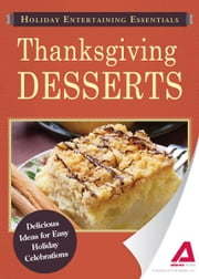 Holiday Entertaining Essentials: Thanksgiving Desserts - Delicious ideas for easy holiday celebrations ebook by Editors of Adams Media
