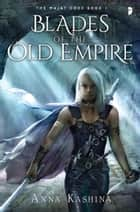 Blades of the Old Empire - Book I of the Majat Code ebook by Anna Kashina