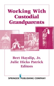 Working With Custodial Grandparents ebook by Bert Hayslip, Jr., PhD,Julie Hicks Patrick, PhD