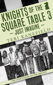 Knights of the Square Table 3 - Just Imagine ebook by Teri Kanefield