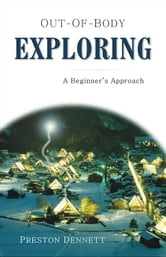 Out-of-Body Exploring: A Beginner's Approach ebook by Preston Dennett