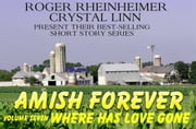 Amish Forever- Volume 7- Where Has Love Gone? ebook by Roger Rheinheimer,Crystal Linn