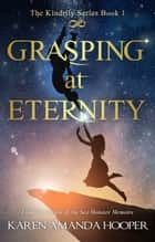 Grasping at Eternity ebook by Karen Amanda Hooper
