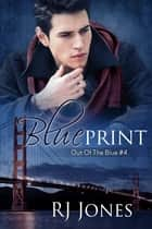 Blueprint (Out of the Blue, #4) ebook by RJ Jones