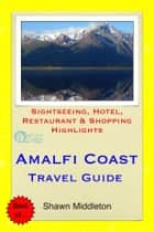 Amalfi Coast, Italy Travel Guide - Sightseeing, Hotel, Restaurant & Shopping Highlights (Illustrated) ebook by Shawn Middleton