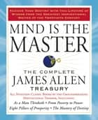 Mind is the Master - The Complete James Allen Treasury ebook by