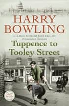 Tuppence to Tooley Street - Nothing can stay the same forever… ebook by Harry Bowling