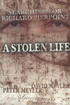 A Stolen Life - Searching for Richard Pierpoint ebook by David Meyler, Peter Meyler