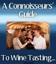 A Connoisseurs' Guide To Wine Tasting... ebook by Pete De Villiers