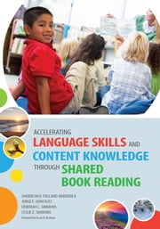 Accelerating Language Skills and Content Knowledge Through Shared Book Reading ebook by Sharolyn Pollard-Durodola Ed.D.,Deborah Simmons Ph.D.,Jorge Gonzalez Ph.D.,Leslie Simmons Ph.D.