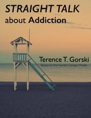 Straight Talk About Addiction ebook by Terence T. Gorski