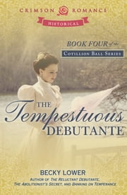 The Tempestuous Debutante - Book 4 in the Cotillion Ball Series ebook by Becky Lower