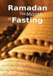 Ramadan the Month of Fasting - Islamic Books on the Quran, the Hadith and the Prophet Muhammad ebook by Maulana Wahiduddin Khan