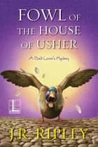 Fowl of the House of Usher ebook by J.R. Ripley