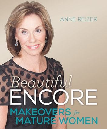 Beautiful Encore - Makeovers for Mature Women ebook by Anne Reizer
