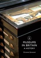 Museums in Britain ebook by Christine Garwood