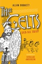 The Celts And All That ebook by Allan Burnett, Scoular Anderson