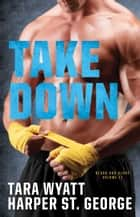 Take Down ebook by Harper St. George, Tara Wyatt
