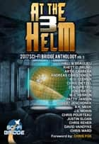 At The Helm: Volume 3: A Sci-Fi Bridge Anthology - At The Helm, #3 ebook by Rhett C. Bruno, Patty Jansen, David VanDyke,...
