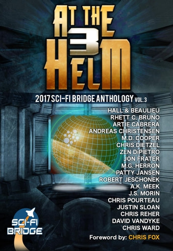 At The Helm: Volume 3: A Sci-Fi Bridge Anthology - At The Helm, #3 ebook by Rhett C. Bruno,Patty Jansen,David VanDyke,J. S. Morin,M. D. Cooper,Andreas Christensen,Justin Sloan,Chris Reher,Chris Pourteau,M.G. Herron,Steve Beaulieu,Chris Ward,Zen DiPietro,Chris Dietzel,Robert Jeschonek,A.K. Meek,Artie Cabrera,Jon Frater,Chris Fox