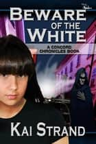 Beware of the White - A Concord Chronicles Book ebook by Kai Strand