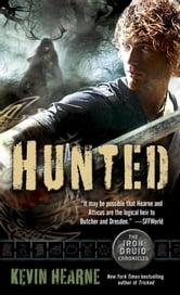 Hunted - The Iron Druid Chronicles, Book Six ebook by Kevin Hearne