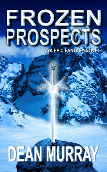 Frozen Prospects: A YA Epic Fantasy Novel (Volume 1 of The Guadel Chronicles Books) ebook by Dean Murray