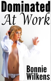 Dominated At Work (Workplace) ebook by Bonnie Wilkens