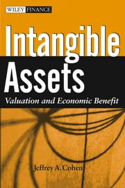 Intangible Assets - Valuation and Economic Benefit ebook by Jeffrey A. Cohen