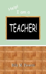 Help! I am a Teacher! ebook by Billy Prewitt