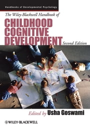 The Wiley-Blackwell Handbook of Childhood Cognitive Development ebook by