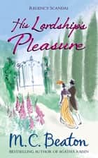 His Lordship's Pleasure ebook by M.C. Beaton