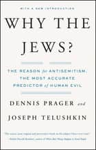 Why the Jews? - The Reason for Antisemitism ebook by Dennis Prager, Joseph Telushkin