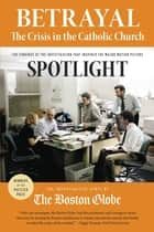 Betrayal: The Crisis in the Catholic Church - The findings of the investigation that inspired the major motion picture Spotlight eBook by The Investigative Staff of the Boston Globe