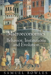 Microeconomics: Behavior, Institutions, and Evolution ebook by Bowles, Samuel