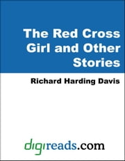 The Red Cross Girl and Other Stories ebook by Davis, Richard Harding