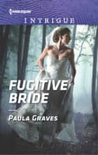 Fugitive Bride - A Thrilling Romantic Suspense ebook by Paula Graves