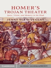Homer's Trojan Theater - Space, Vision, and Memory in the IIiad ebook by Jenny Strauss Clay