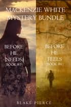 Mackenzie White Mystery Bundle: Before He Needs (#5) and Before He Feels (#6) ebook by Blake Pierce