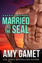 Married to the SEAL ebook door Amy Gamet