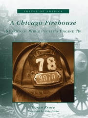 A Chicago Firehouse - Stories of Wrigleyville's Engine 78 ebook by Karen Kruse,Mike Ditka