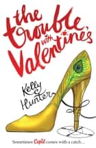 The Trouble With Valentine's ebook by Kelly Hunter
