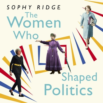 The Women Who Shaped Politics - Empowering stories of women who have shifted the political landscape audiobook by Sophy Ridge