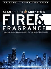 Fire and Fragrance ebook by Andy Byrd,Sean Feucht