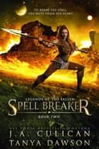 Spell Breaker ebook by J.A. Culican, Tanya Dawson
