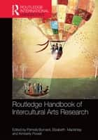 The Routledge International Handbook of Intercultural Arts Research ebook by Pamela Burnard, Elizabeth Mackinlay, Kimberly Powell