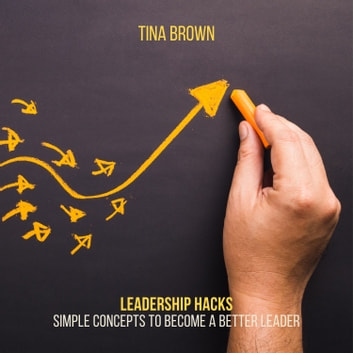 Leadership Hacks: Simple Concepts to Become a Better Leader audiobook by Tina Brown,Mark Bogdanovic