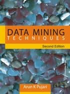 Data Mining Techniques ebook by Arun K.Pujari