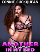 Another Woman In My Bed : Cuckqueans 2 ebook by Connie Cuckquean